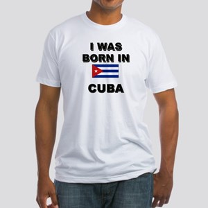 I Was Born In Cuba Fitted T-Shirt