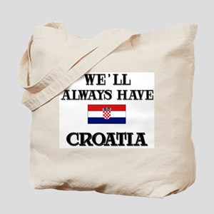 We Will Always Have Croatia Tote Bag