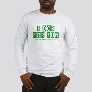 I Dob For Fun Long Sleeve T-Shirt