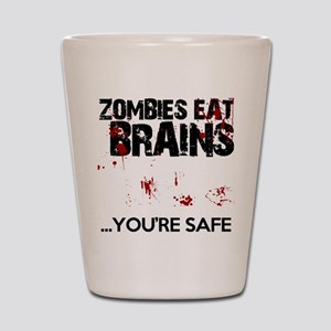 zombies eat brains youre safe funny Shot Glass