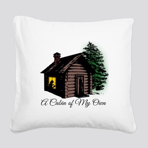 A Cabin of My Own Square Canvas Pillow