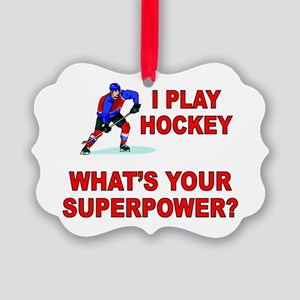 I PLAY HOCKEY WHATS YOUR SUPERPOWER Picture Orname
