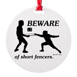 Beware of Short Fencers Round Ornament
