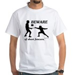Beware of Short Fencers White T-Shirt