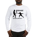 Beware of Short Fencers Long Sleeve T-Shirt