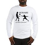 Beware of Short Fencers Long Sleeve T-Shirt