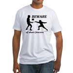 Beware of Short Fencers Fitted T-Shirt