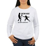Beware of Short Fencers Women's Long Sleeve T-Shir