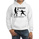 Beware of Short Fencers Hooded Sweatshirt