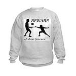 Beware of Short Fencers Kids Sweatshirt