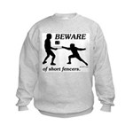 Beware of Short Fencers Kids Sweatshirt