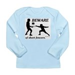 Beware of Short Fencers Long Sleeve Infant T-Shirt