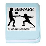 Beware of Short Fencers baby blanket