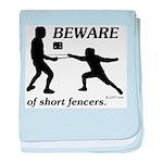 Beware of Short Fencers baby blanket