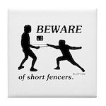 Beware of Short Fencers Tile Coaster
