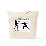 Beware of Short Fencers Tote Bag