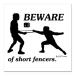 Beware of Short Fencers Square Car Magnet 3