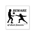 Beware of Short Fencers Square Sticker 3