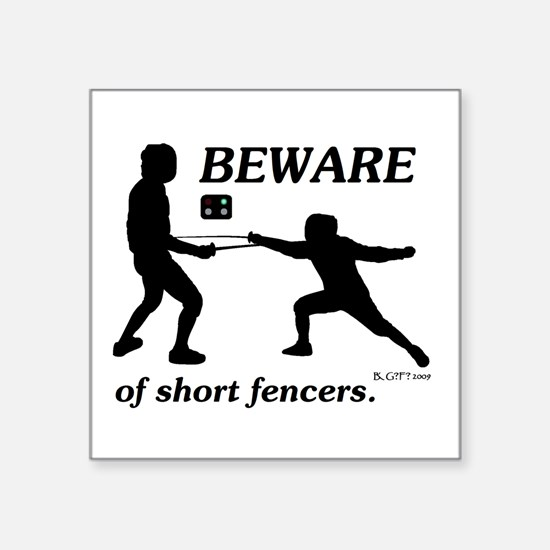 """Beware of Short Fencers Square Sticker 3"""" x 3"""""""