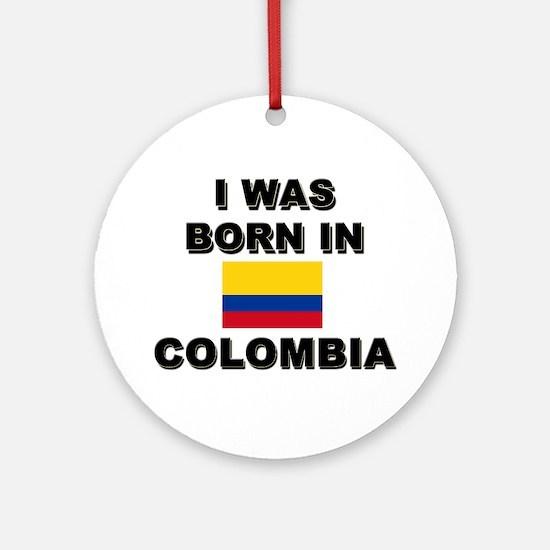 I Was Born In Colombia Ornament (Round)