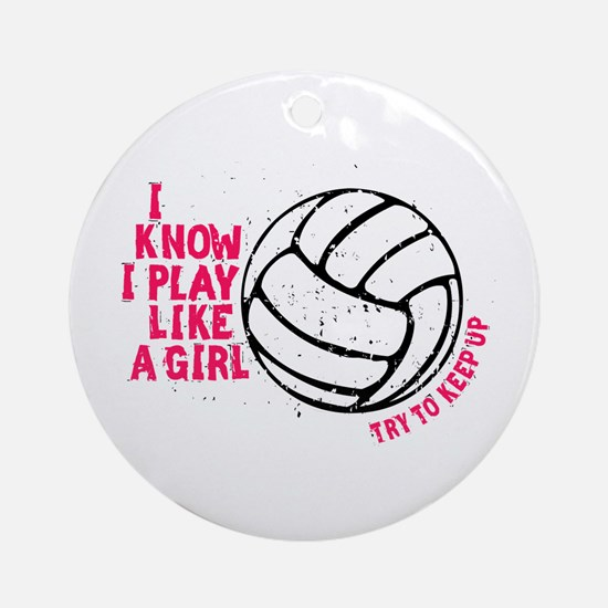 Play Volleyball Like a Girl Ornament (Round)