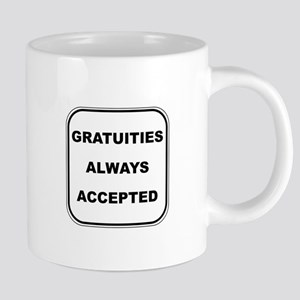 Gratuities Always Accepted Mugs