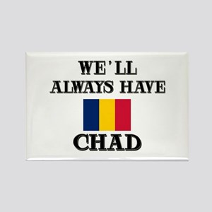 We Will Always Have Chad Rectangle Magnet