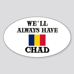 We Will Always Have Chad Oval Sticker
