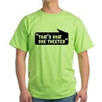 That's What She Tweeted Green T-Shirt