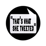 """That's What She Tweeted 3.5"""" Button"""