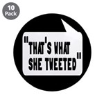 """That's What She Tweeted 3.5"""" Button (10 pack)"""