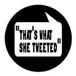 That's What She Tweeted Round Car Magnet