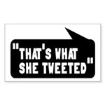 That's What She Tweeted Sticker (Rectangle)