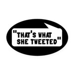That's What She Tweeted Oval Car Magnet