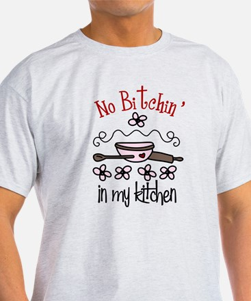 No Bitchin' in My Kitchen T-Shirt