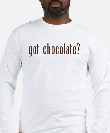 got chocholate? Long Sleeve T-Shirt