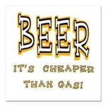 Beer cheaper than gas.png Square Car Magnet 3