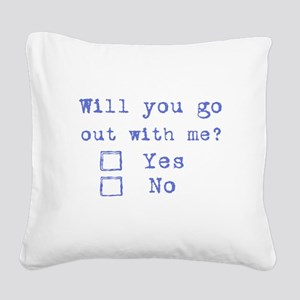 Will you go out with me? Square Canvas Pillow