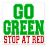 Go Green, Stop at Red.png Square Car Magnet 3