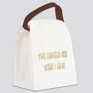 You Should See What I Saw Canvas Lunch Bag