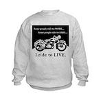 I Ride to Live Kids Sweatshirt