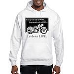 I Ride to Live Hooded Sweatshirt