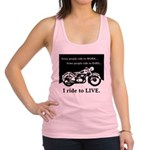 I Ride to Live Racerback Tank Top