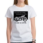 I Ride to Live Women's T-Shirt