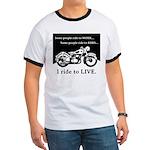 I Ride to Live Ringer T