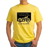 I Ride to Live Yellow T-Shirt