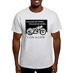 I Ride to Live Light T-Shirt