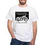 I Ride to Live White T-Shirt