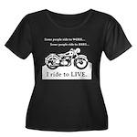 I Ride To Live Women's Plus Size Scoop Neck Dark T