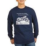 I Ride To Live Long Sleeve Dark T-Shirt